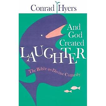 And God Created Laughter The Bible as Divine Comedy by Hyers & Conrad