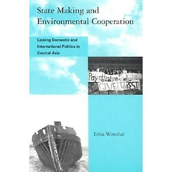 State Making and Environmental Cooperation - Linking Domestic and Inte