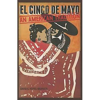 El Cinco de Mayo - An American Tradition by David E. Hayes-Bautista -