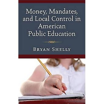 Money - Mandates and Local Control in American Public Education by Br