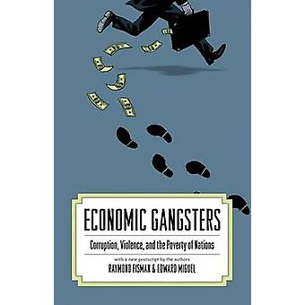 Economic Gangsters - Corruption - Violence - and the Poverty of Nation