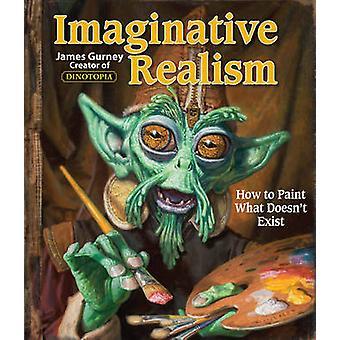 Fantasievolle Realismus - wie zu malen, was nicht existiert, von James Gurney