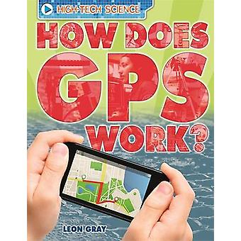 How Does GPS Work? by Leon Gray - 9780750290661 Book