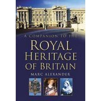 A Companion to the Royal Heritage of Britain by Marc Alexander - 9780