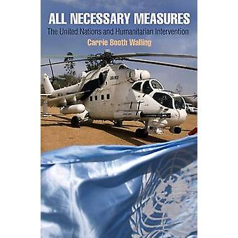 All Necessary Measures - The United Nations and Humanitarian Intervent