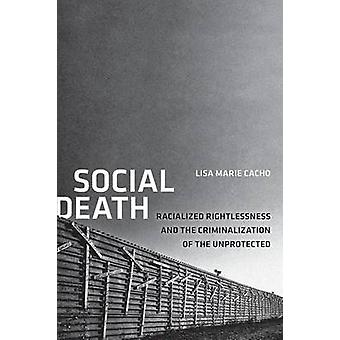 Social Death - Racialized Rightlessness and the Criminalization of the