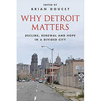 Why Detroit matters - Decline - renewal and hope in a divided city by