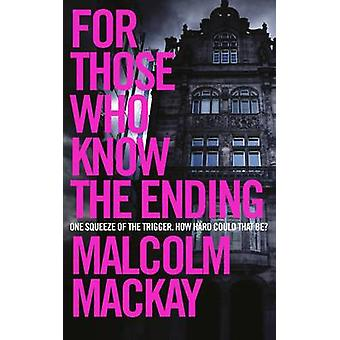 For Those Who Know the Ending by Malcolm MacKay - 9781447291619 Book