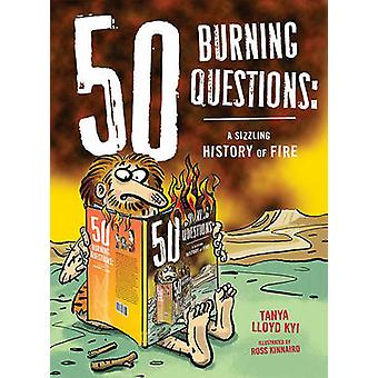 50 Burning Questions - A Sizzling History of Fire by Tanya Lloyd-Kyi -