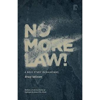 No More Law! - A Bold Study in Galatians by Bruce Atkinson - 978184227