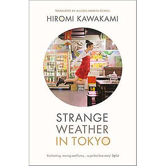 Strange Weather in Tokyo by Hiromi Kawakami - Allison Markin Powell -
