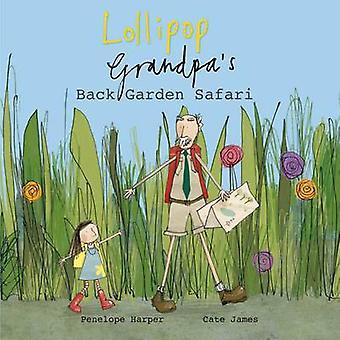 Lollipop and Grandpa's Back Garden Safari by Penelope Harper - James
