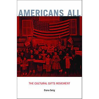 Americans All - The Cultural Gifts Movement by Diana Selig - 978067406