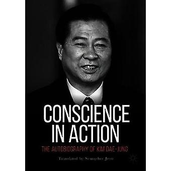 Conscience in Action - The Autobiography of Kim Dae-jung by Conscience
