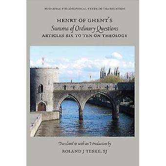 Henry of Ghent's 'Summa of Ordinary Questions' - Articles Six to Ten o
