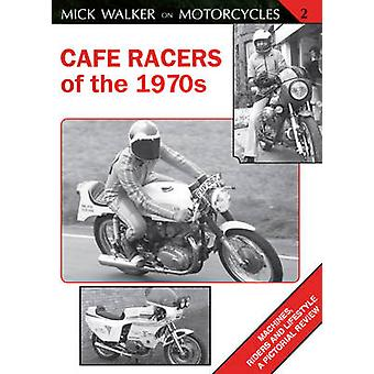 Cafe Racers of the 1970s by Mick Walker - 9781847972835 Book