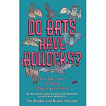 Do Bats Have bo**ocks?: And 101 More Utterly Stupid Questions