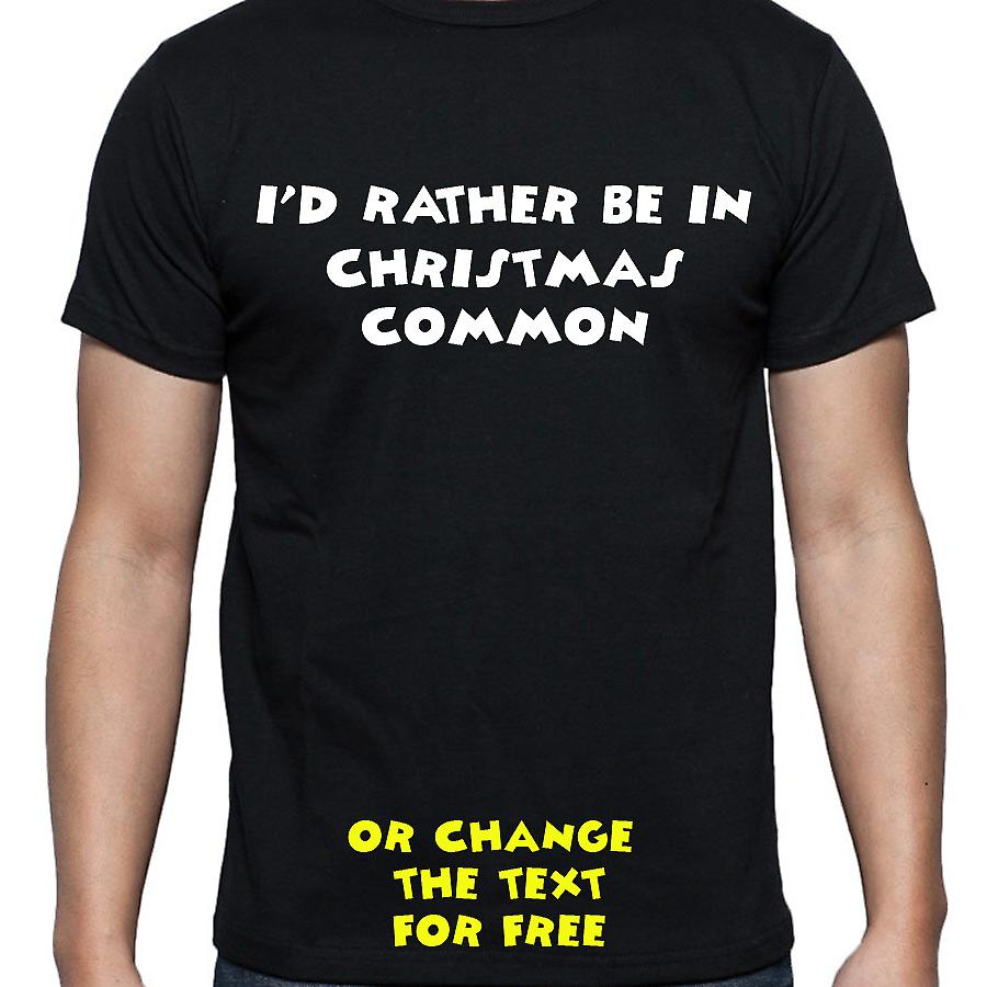 I'd Rather Be In Christmas common Black Hand Printed T shirt