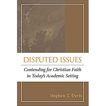 Disputed Issues: Contending for Christian Faith in Today's Academic Setting