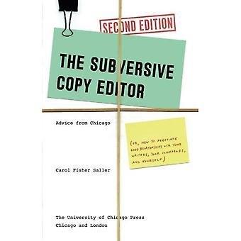 Subversive Copy Editor, Second Edition: Advice from� Chicago (or, How to Negotiate Good Relationships� with Your Writers, Your Colleagues, and Yourself)
