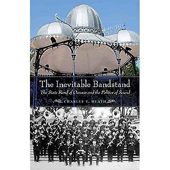 The Inevitable Bandstand: The State Band of Oaxaca and the Politics of Sound (The Mexican Experience)