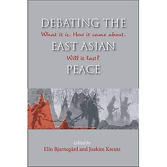 Debating the East Asian Peace: What it is. How it� Came About. Will it Last?� (NIAS Studies in Asian Topics)
