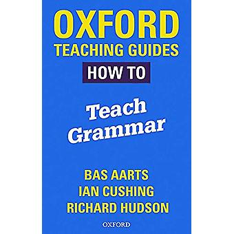 Oxford Teaching Guides - How To Teach Grammar by Oxford Teaching Guide
