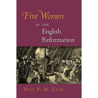 Cinq femmes de la réformation anglaise par Zahl & Paul F. M.