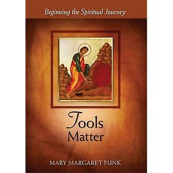 Tools Matter Beginning the Spiritual Journey by Funk & Mary Margaret