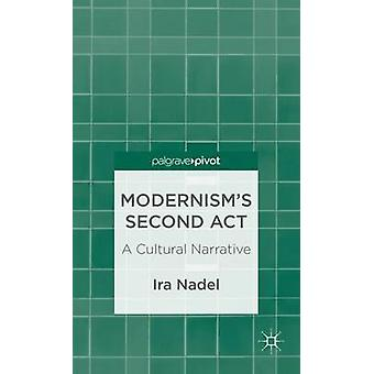Modernisms Second Act A Cultural Narrative by Nadel & Ira