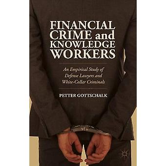Financial Crime and Knowledge Workers An Empirical Study of Defense Lawyers and WhiteCollar Criminals by Gottschalk & Petter