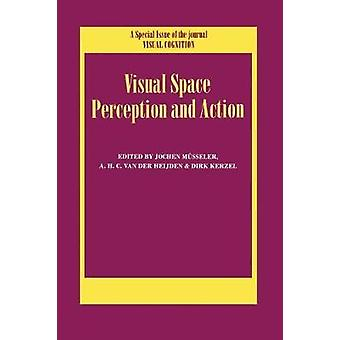 Visual Space Perception and Action  A Special Issue of Visual Cognition by Msseler & Jochen
