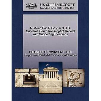 Missouri Pac R Co v. U S U.S. Supreme Court Transcript of Record with Supporting Pleadings by TOWNSEND & CHARLES E