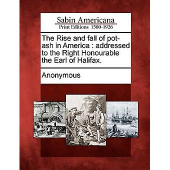 The Rise and fall of potash in America  addressed to the Right Honourable the Earl of Halifax. by Anonymous