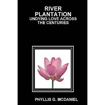 River Plantation Undying Love Across the Centuries by McDaniel & Phyllis G.