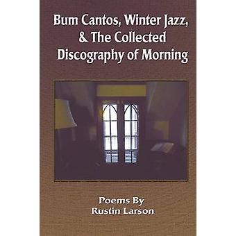 Bum Cantos Winter Jazz  the Collected Discography of Morning by Larson & Rustin