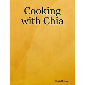 Cooking with Chia by Hoover & Gloria