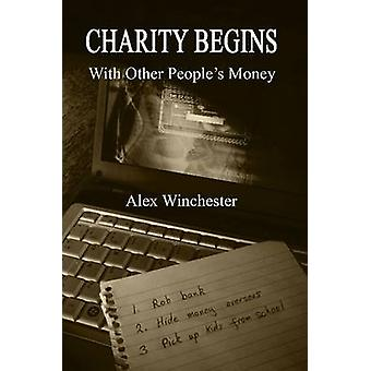 Charity Begins with Other Peoples Money by Winchester & Alex