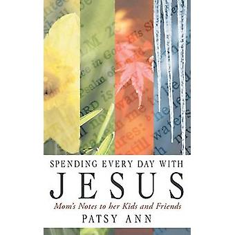 Spending Every Day with Jesus Moms Notes to Her Kids and Friends by Patsy Ann