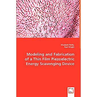 Modellering og fabrikation af en tynd Film piezoelektriske energi Scavenging enhed af Reilly & Elizabeth