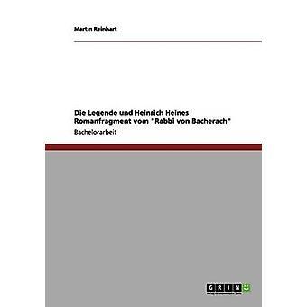 Die Legende und Heinrich Heines Romanfragment vom Rabbi von Bacherach by Reinhart & Martin