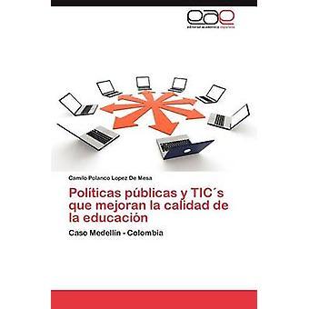 Politicas Publicas y tics que Mejoran la Calidad de la Educacion by Polanco Lopez de Mesa & Camilo