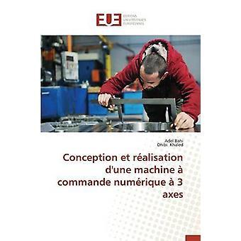 Conception et ralisation dune machine  commande numrique  3 axes by Collectif
