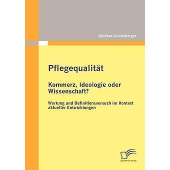 Oder Pflegequalitt Kommerz Ideologie Wissenschaft Wertung und Definitionsversuch im Kontext aktueller Entwickelungen por Grimmberger & Gunther