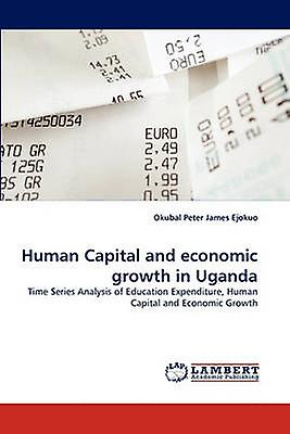 Human Capital and Economic Growth in Uganda by Peter James Ejokuo & Okubal