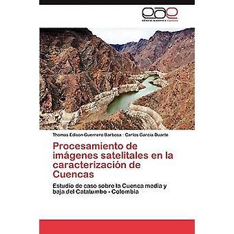 Procesamiento de Imagenes Satelitales En La Caracterizacion de Cuencas by Guerrero Barbosa & Thomas Edison