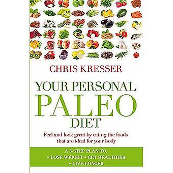 Din personliga Paleo Diet: Känns och ser bra genom att äta livsmedel som är idealiska för din kropp