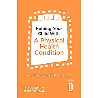 Helping Your Child with a Physical Health Condition: A self-help guide for parents (Helping Your Child)