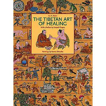 The Tibetan Art of Healing by Ian A. Baker - Romio Shrestha - Deepak