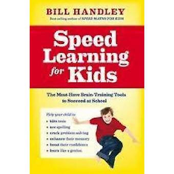Speed Learning for Kids - The Must-Have Braintraining Tools to Help Yo